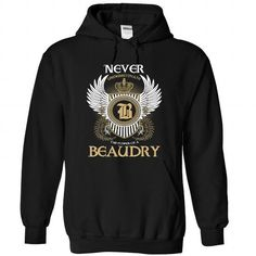 9 BEAUDRY Never - #under #shirt designs. OBTAIN LOWEST PRICE => https://www.sunfrog.com/Camping/1-Black-80256856-Hoodie.html?id=60505