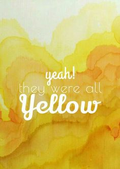 Look at the stars, look how they shine for you and everything you do yeah! They were all yellow Coldplay - Yellow