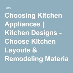 Choosing Kitchen Appliances | Kitchen Designs - Choose Kitchen Layouts & Remodeling Materials | HGTV