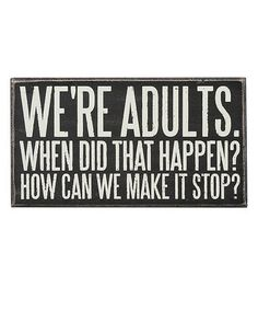 Another great find on 'We're Adults' Wall Sign by Primitives by Kathy Great Quotes, Quotes To Live By, Funny Quotes, Inspirational Quotes, Awesome Quotes, Someecards, No Kidding, Encouragement, Wall Signs