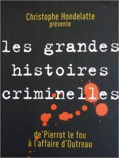 Amazon.fr - Christophe Hondelatte présente les grandes histoires criminelles de Pierrot le fou à l'affaire d'Outreau - Christophe Hondelatte - Livres