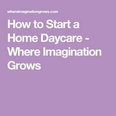 How to Start a Home Daycare - Where Imagination Grows