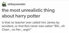 I get the fact that he wasn't called James (since he's famous Harry Potter and all) but Ron has six siblings, I mean, come onnnn. xD