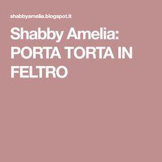 Shabby Amelia: PORTA TORTA IN FELTRO