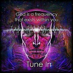 "I'd word it more as ""God exists as a frequency within you"" because God is more than just that, but it is amazing that it is there."