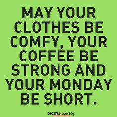 May your coffee be comfy your coffee be strong and your monday be short  #Monday #memes #viral #funnymemes #mondaymemes #funny #motivation