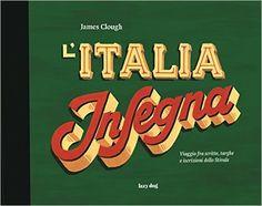 Amazon.it: L'Italia insegna. Viaggio fra scritte, targhe e iscrizioni dello stivale - James Clough - Libri
