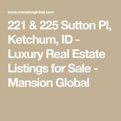 221 & 225 Sutton Pl, Ketchum, ID - Luxury Real Estate Listings for Sale - Mansion Global Mansion Global, Sun Valley, Property Prices, New Market, Maine House, Luxury Real Estate, Home And Family, Mansions, Real Estate Prices