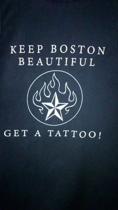 One of my favorite T - shirts you can get it at the Boston Tattoo convention .                                (((( GO GET ONE ))))
