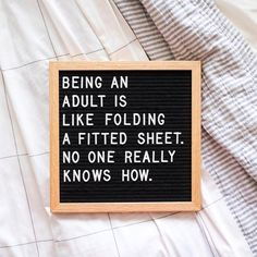I know how to fold a fitted sheet but adulting is really hard.