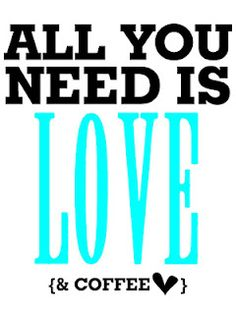 Sweet Blessings: All You Need is........Love {& Coffee} free printable