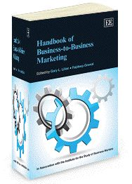 NOW IN PAPERBACK - Handbook of Business-to-Business Marketing - edited by Gary L. Lilien and Rajdeep Grewal - January 2013 (Elgar Original Reference / In Association with the Institute for the Study of Business Markets)