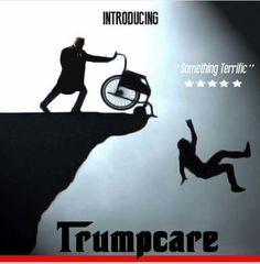 "Trump care. Talk about ""death panels"". The Republicans have made it crystal clear whom they do and do not value."