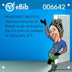 RUNCRASTINATION:   Having a long list of   things to do, and going  for a 5 mile run instead  of doing any of it.