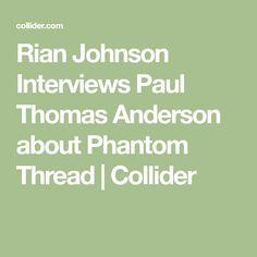Rian Johnson Interviews Paul Thomas Anderson about Phantom Thread   Collider