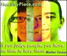 If you judge people, you have time to love them. www.healthyplace.com/stigma/stand-up-for-mental-health/stand-up-for-mental-health-campaign/ - - #StandUp #MentalHealth