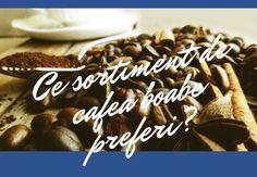 Ce sortiment de cafea boabe preferi? Ce stii despre cafea?