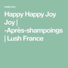 Happy Happy Joy Joy | -Après-shampoings | Lush France