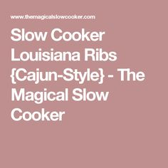 Slow Cooker Louisiana Ribs {Cajun-Style} - The Magical Slow Cooker