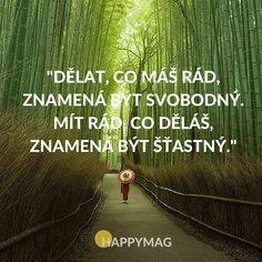 Dělat, co máš rád, znamená být svobodný. Mít rád, co děláš, znamená být šťastný Me Quotes, Motivational Quotes, Inspirational Quotes, Positive Art, Calligraphy Words, True Words, Word Art, Quotations, My Journal