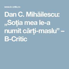 """Dan C. Mihăilescu: """"Soţia mea le-a numit cărţi-maslu"""" – B-Critic"""