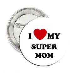 """I love My Super Mom Pinback Button 1.25\"""""""
