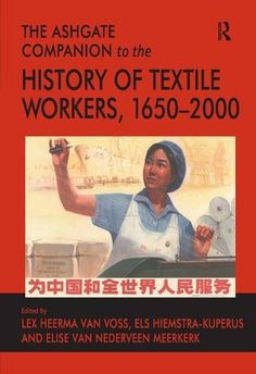 The Ashgate Companion to the History of Textile Workers…