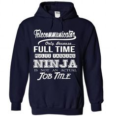 Telecommunicator Only Because Full Time Multi Tasking Ninja Is Not An Actual Job Title T Shirts, Hoodies. Get it now ==► https://www.sunfrog.com/No-Category/Telecommunicator--Ninja-Job-Title-ver1-4693-NavyBlue-Hoodie.html?57074 $39.99