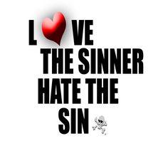Love The Sinner, Hate The Sin.