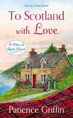 To Scotland With Love (Kilts and Quilts, #1) By Patience Griffin
