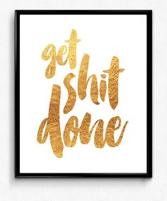 Get Shit Done  Motivational Quote  Wall Art Gold by Studio5565