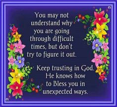 "Proverbs 3:5,6 (1611 KJV !!!!) "" Trust in the Lord with all thine heart; and lean not unto thine own understanding."" (6) "" In all thy ways acknowledge him, and he with direct thy paths."""
