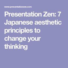 Presentation Zen: 7 Japanese aesthetic principles to change your thinking
