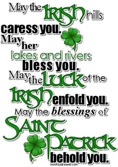 Irish Blessing: May the Irish hills caress you. May her lakes and rivers bless you. May the luck of the Irish enfold you. May the blessings of Saint Patrick behold you. St Patricks Day Quotes, Happy St Patricks Day, Patrick Quotes, Saint Patricks, Go Irish, Luck Of The Irish, Irish Pride, Irish Luck, Celtic Pride