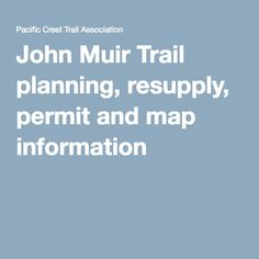 John Muir Trail planning, resupply, permit and map information