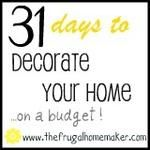 Introducing... 31 days to decorate your home on a budget - The Frugal Homemaker | The Frugal Homemaker