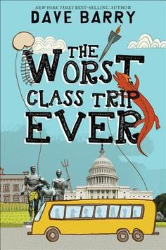 The Worst Class Trip Ever by Dave Barry - field trip; 8th graders; funny; mystery elements
