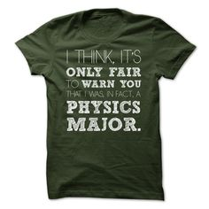 This Shirt Makes A Great Gift For You And Your Family.  Awesome Physics Major Shirt .Ugly Sweater, Xmas  Shirts,  Xmas T Shirts,  Job Shirts,  Tees,  Hoodies,  Ugly Sweaters,  Long Sleeve,  Funny Shirts,  Mama,  Boyfriend,  Girl,  Guy,  Lovers,  Papa,  Dad,  Daddy,  Grandma,  Grandpa,  Mi Mi,  Old Man,  Old Woman, Occupation T Shirts, Profession T Shirts, Career T Shirts,
