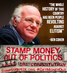 """""""The whole history of this country has been people revolting against elitism.""""   -Ben Cohen, Head Stamper @ www.StampStampede.org and co-founder of Ben & Jerry's ice cream."""