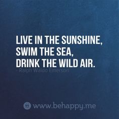 Live in the sunshine, swim the sea, drink the wild air. (love their quote design generator!!)