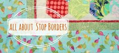 "So are quilt borders called a ""stop border""? It's a simple border the divides one space to another on the quilt."