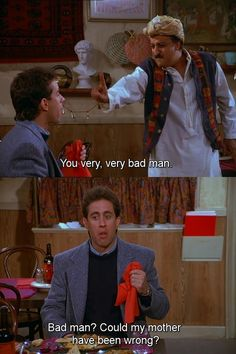 Seinfeld quote - Babu thinks Jerry is a bad man, 'The Cafe'