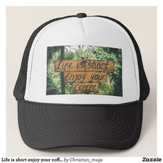 Life is short enjoy your coffee trucker hat - Fashionable Urban And Outdoor Hunter Farmer Trucker Hats By Creative Talented Graphic Designers - #hats #truckerhats #fashion #design #designer #fashiondesigner #style #trends #bargain #sale #shopping - Trucker Hats are a great way to cheer your team or promote your brand or make a unique fashion statement or simply keep the sun out of your eyes - Customizable trucker hats are the perfect way to look cool and memorable - Trucker Hats can be…
