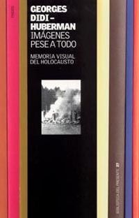 Imágenes pese a todo : memoria visual del Holocausto / Georges Didi-Huberman.-- 1ª ed., 3ª reimpr.-- Barcelona : Paidós, 2013.