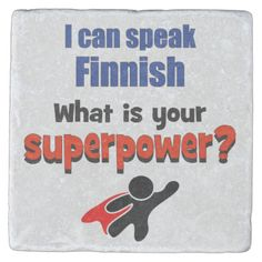 I can speak Finnish. What is your superpower? Stone Coaster
