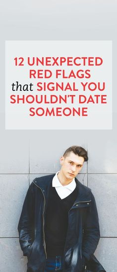 12 Unexpected Red Flags That Signal You Shouldn't Date Someone