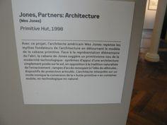 Jones, Partners : Architecture - Wes Jones - Primitive Hut - 1998. Naturaliser l'architecture - Exposition au Frac Orlean.