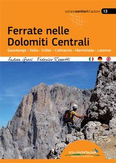 Ferrate nelle Dolomiti Centrali Sassolungo - Sella - Sciliar - Catinaccio - Marmolada - Latemar Catinaccio, Marmolada, Sella, Sassolungo, Latemar: sono tutti nomi che richiamano spesso alla mente l'idea stessa delle Dolomiti, toponimi ben impressi nell'immaginario collettivo e nella mente di escursionisti e alpinisti. http://www.ideamontagna.it/librimontagna/libro-alpinismo-montagna.asp?cod=99