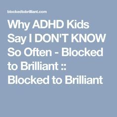 This I admire this parent some time SAS an adult, so many things swirling around in my head I Dont know how or why it just lost With Everything in my headWhy ADHD Kids Say I DON'T KNOW So Often - Blocked to Brilliant :: Blocked to Brilliant Adhd Odd, Adhd And Autism, Adhd Signs, Adhd Brain, Adhd Help, Adhd Diet, Adhd Strategies, Anxiety In Children, Adhd Children