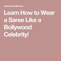 Learn How to Wear a Saree Like a Bollywood Celebrity!